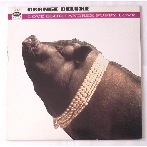 Виниловые пластинки  Orange Deluxe – Love Slug / Andrex Puppy Love / Good 38 T в Vinyl Play магазин LP и CD  05644