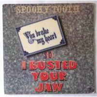 Spooky Tooth – You Broke My Heart So I Busted Your Jaw / SP-4385